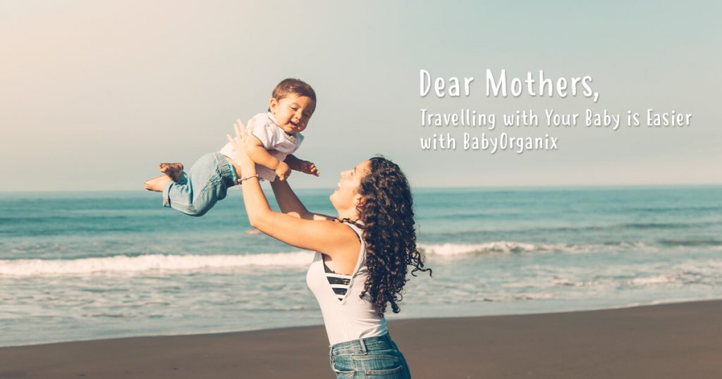 Dear Mothers, Travelling with Your Baby is Easier with BabyOrganix-1